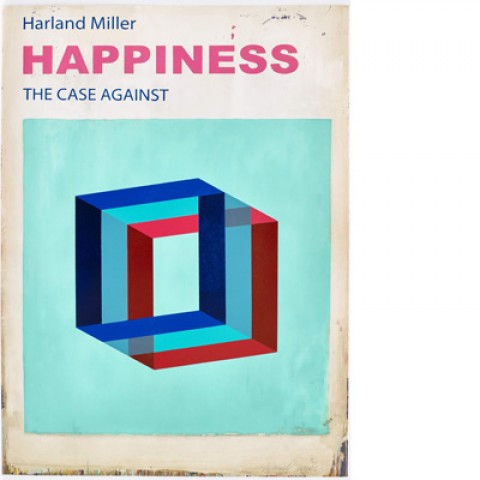 Happiness The Case Against : small